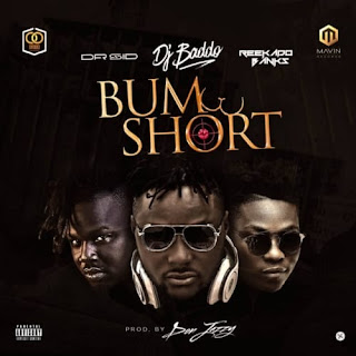 DJ Baddo - Bum Short ft. Reekado Banks x Dr. Sid