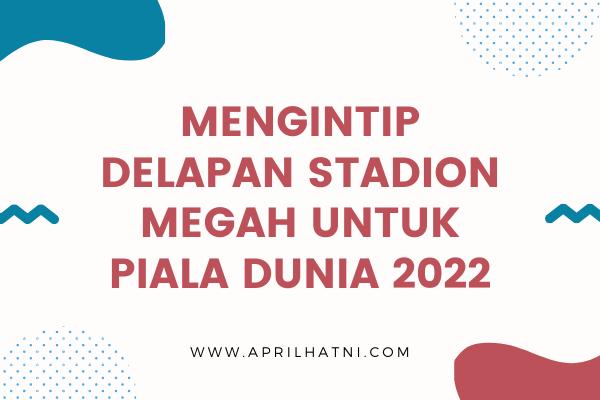 delapan stadion megah untuk piala dunia 2022