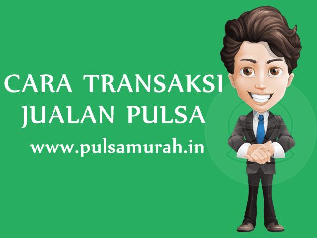 Cara Transaksi Bisnis Jualan Pulsa Murah di PulsaMurah.in
