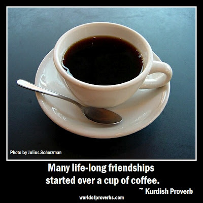 Kurdish proverb: A cup of coffee commits one to forty years of friendship.