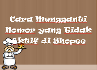 Cara Mengganti Nomor yang Tidak Aktif di Shopee