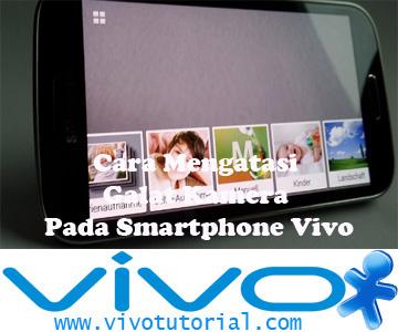 Cara Mengatasi Galat Kamera Pada Smartphone Vivo