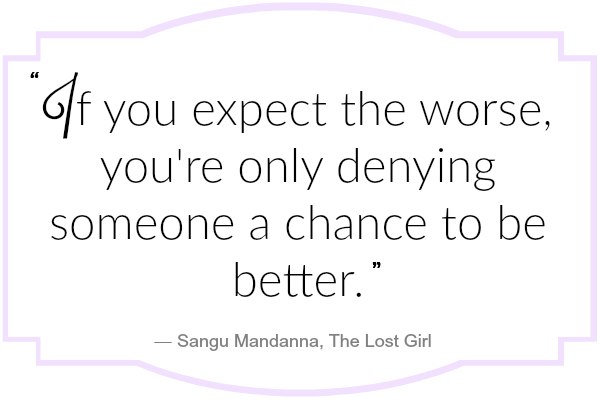 If you expect the worst, you're only denying someone a chance to be better