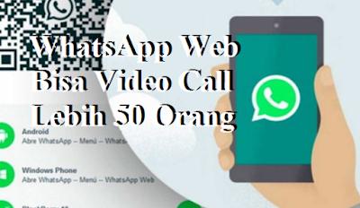 WhatsApp Web Bisa Video Call Lebih 50 Orang
