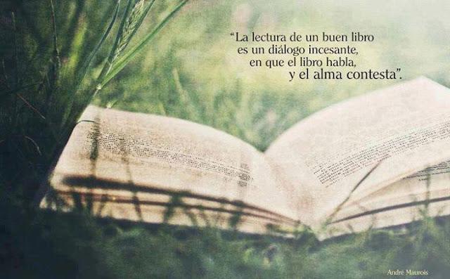 """""""La lectura de un buen libro es un diálogo incesante, en que el libro habla y el alma contesta"""""""