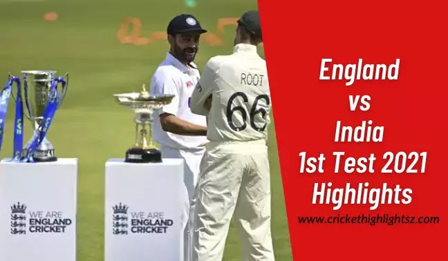 England vs India 1st Test 2021 Day 1 Highlights