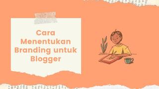 Cara menentukan personal branding bagi blogger