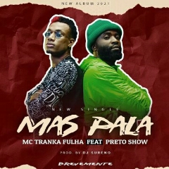 MC Tranka Fulha feat. Preto Show - Mas Pala (2021) [Download]