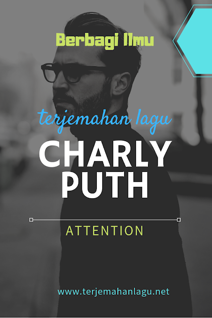 Terjemahan Lagu Charly Puth Attention