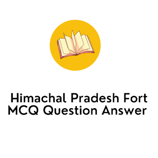 Himachal Pradesh Fort MCQ Question Answer In English