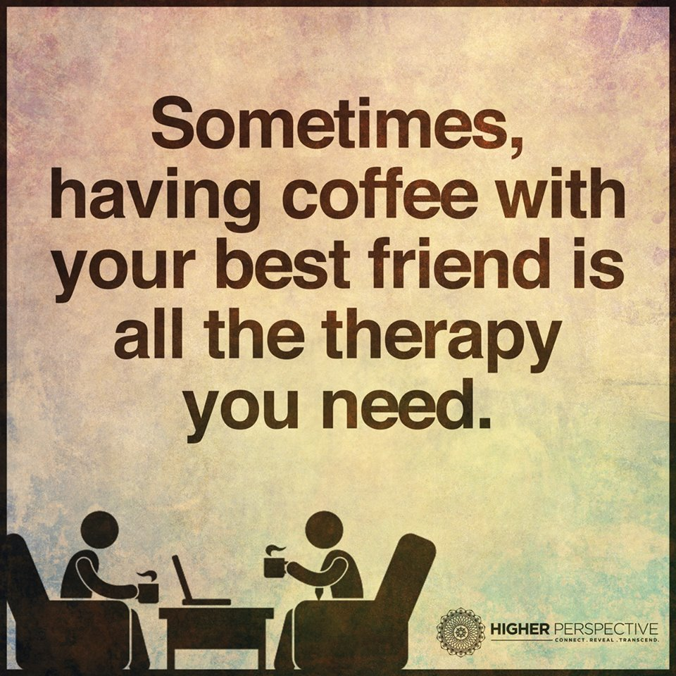 Quotes About Coffee And Friendship Sometimes Having Coffee With Your Best Friend Is All The Therapy