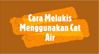 Teks Prosedur Cara Melukis Menggunakan Cat Air oleh Agriani Siswi SMA Kasih Karunia Jakarta