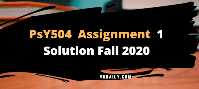 Psy504 Assignment No 1 Solution Fall 2020