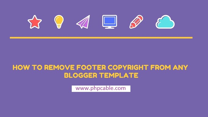 How to remove footer copyright from any blogger template.