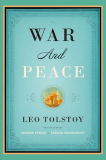 War and Peace, by Leo Tolstoy, translated by Richard Pevear and Larissa Volokhonsky