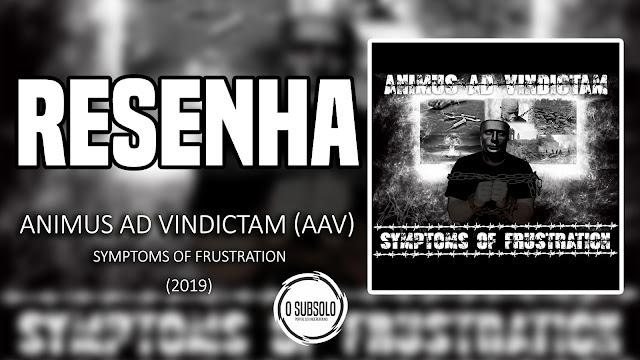 "RESENHA | Animus AD Vindictam a ""AAV"" | SYMPTOMS OF FRUSTRATION"