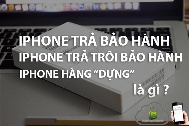 Phân biệt iPhone trả bảo hành, trôi bảo hành, hàng dựng