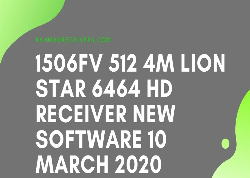 1506FV 512 4M LION STAR 6464 HD RECEIVER NEW SOFTWARE 10 MARCH 2020