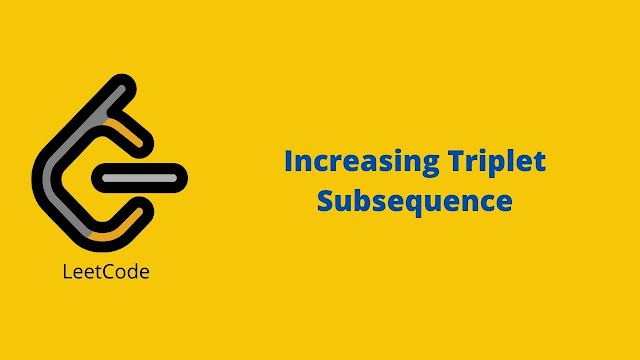 Leetcode Increasing Triplet Subsequence problem solution