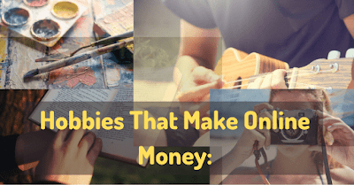 Hobbies That Make Money Online: