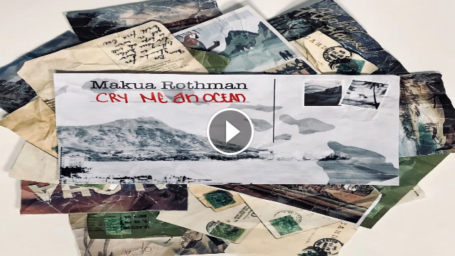 Makua Rothman - Cry Me An Ocean Official Lyric Video
