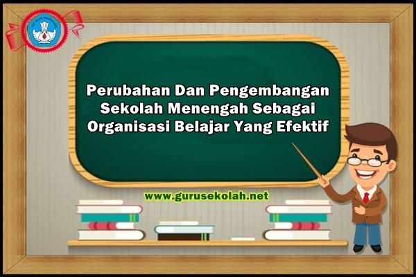 Perubahan Dan Pengembangan Sekolah Menengah Sebagai Organisasi Belajar Yang Efektif