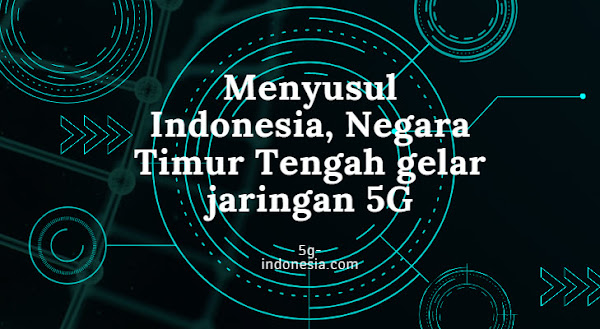 Menyusul Indonesia, Negara Timur Tengah gelar jaringan 5G
