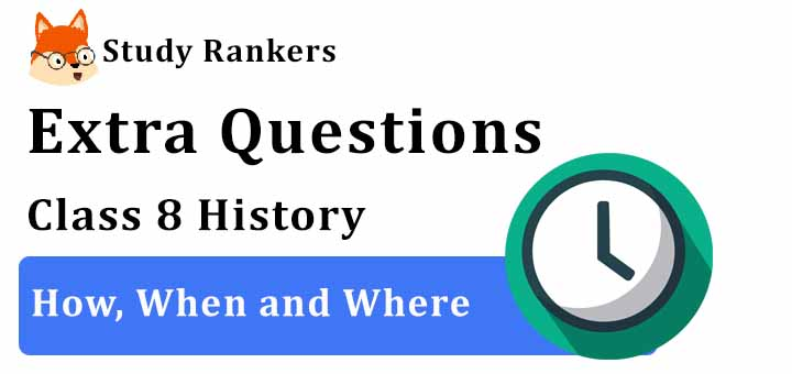 How, When and Where Extra Questions Chapter 1 Class 8 History