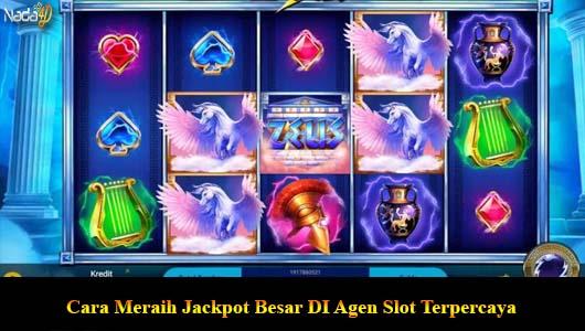 Cara Meraih Jackpot Besar DI Agen Slot Terpercaya