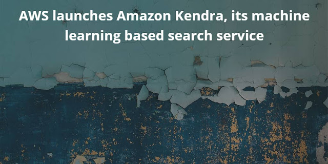 AWS launches Amazon Kendra, Machine learning based Search Service