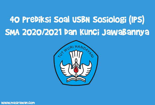 40 Prediksi Soal USBN Sosiologi SMA/MA IPS 2020/2021 dan Kunci Jawabannya
