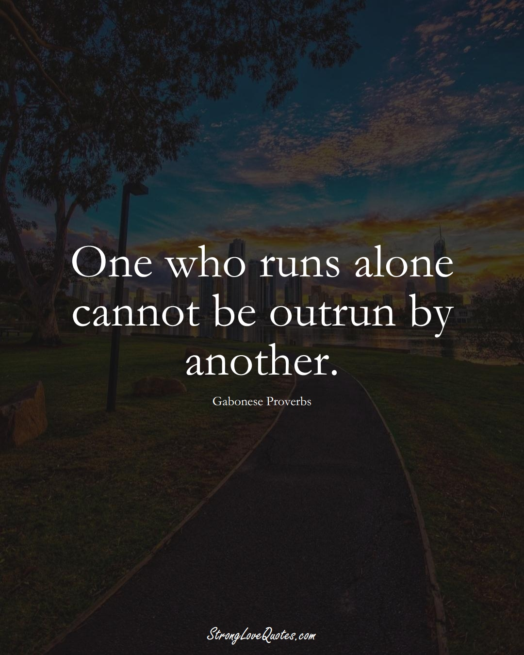 One who runs alone cannot be outrun by another. (Gabonese Sayings);  #AfricanSayings