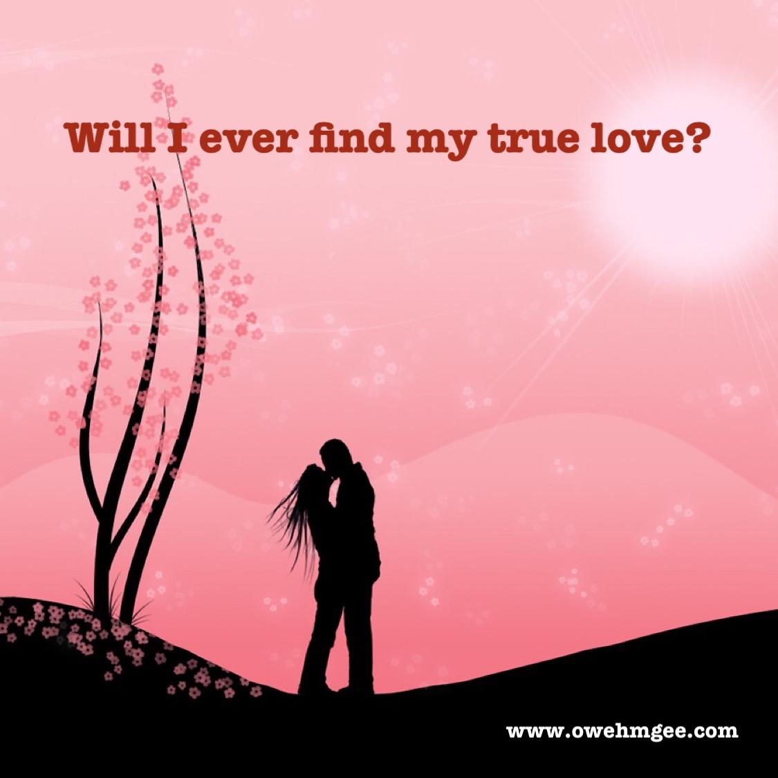 Will I Ever Find My True Love?