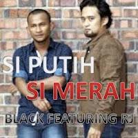 Lirik Lagu Black & RJ Si Putih Si Merah