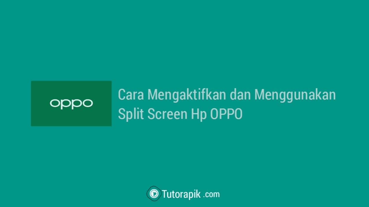 Cara Mengaktifkan Split Screen Hp OPPO