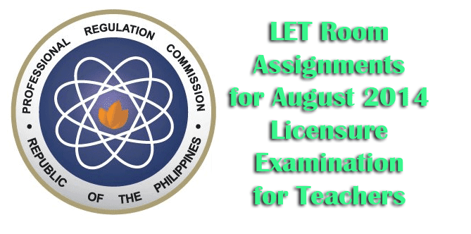 LET Room Assignments for August 2014 Licensure Examination for Teachers