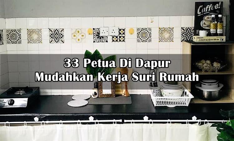 33 Petua Di Dapur Mudahkan Kerja Suri Rumah