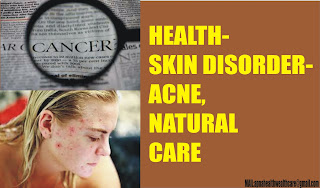 HEALTH- SKIN DISORDER- ACNE, NATURAL CARE -WARTS- VIRUS PAPILOMA