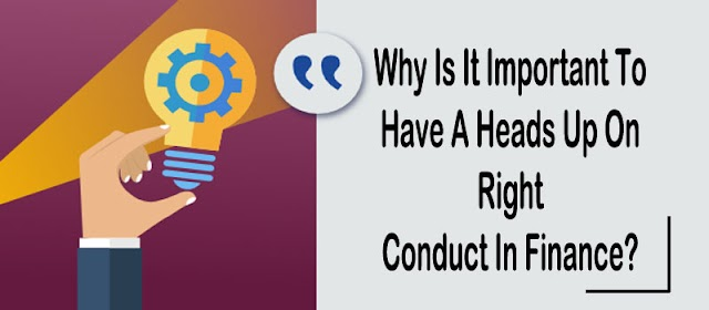 Why Is It Important To Have A Heads Up On Right Conduct In Finance