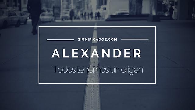 Significado y Origen del Nombre Alexander ¿Que Significa?