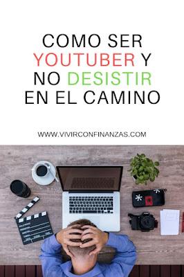 Como ser Youtuber y no DESISTIR en el camino