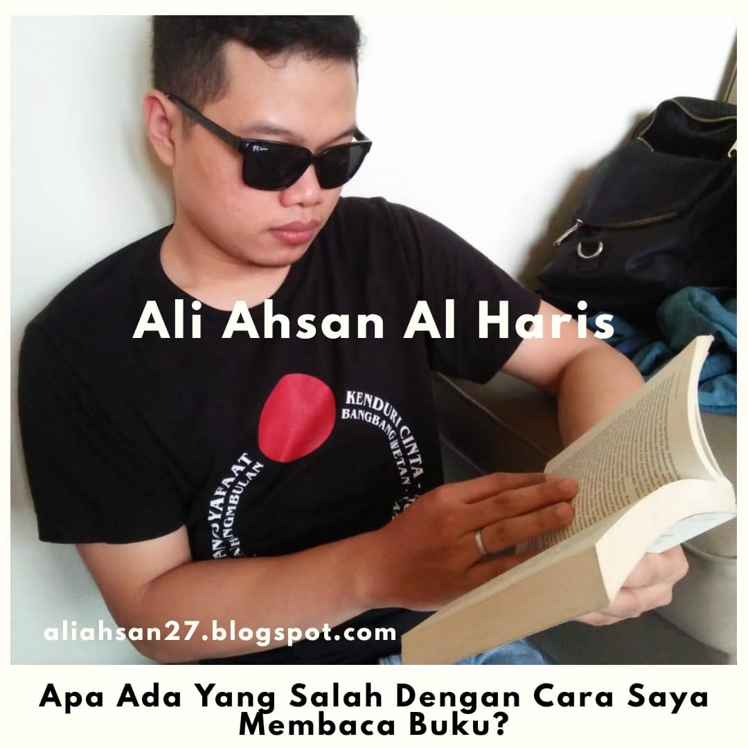 Ali Ahsan Al Haris: Apa Ada Yang Salah Dengan Cara Saya Membaca Buku?