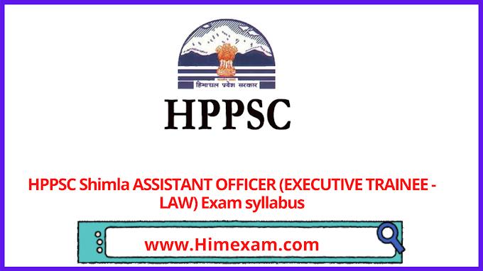 HPPSC Shimla ASSISTANT OFFICER (EXECUTIVE TRAINEE - LAW) Exam syllabus