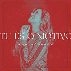 Baixar Música Gospel Tu És o Motivo - Ana Nóbrega Mp3