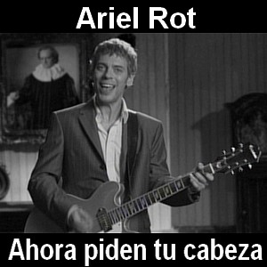 Ariel Rot - Ahora piden tu cabeza