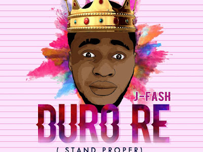 [MUSIC]: J-Fash - Duro Re (Stand Proper) @Jfashofficial