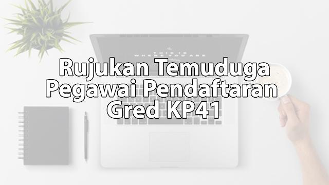Rujukan Temuduga Pegawai Pendaftaran Gred KP41