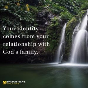 Your Lasting Identity Comes from God's Family by Rick Warren
