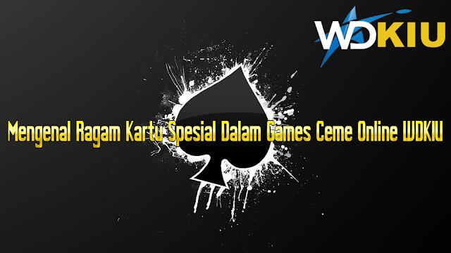 Mengenal Ragam Kartu Spesial Dalam Games Ceme Online WDKIU