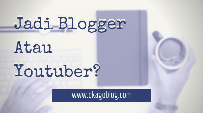 Jadi Blogger Atau Youtuber?